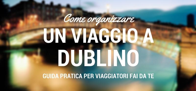 Come organizzare un viaggio a Dublino